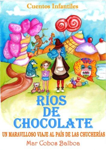 Cuentos Infantiles: RÍOS DE CHOCOLATE. Un Maravilloso Viaje al País de las Chucherías. (Versión Española)