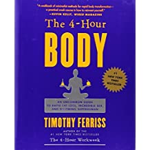 The 4 Hour Body: An Uncommon Guide to Rapid Fat Loss, Incredible Sex and Becoming Superhuman by Timothy Ferriss(2010-12-14)