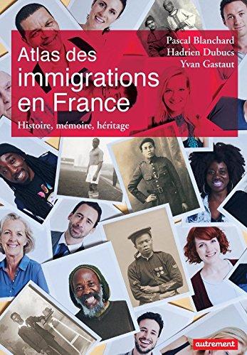Atlas des immigrations en France. Histoire, mémoire, héritage (Atlas/Monde) par Pascal Blanchard