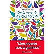 Sur la route de Parkinson: Mon chemin vers la guérison