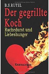 Der gegrillte Koch: Rachedurst und Liebeshunger Taschenbuch