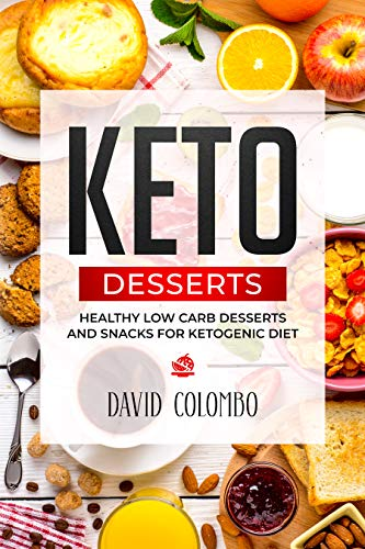 Keto Desserts: Healthy Low Carb Desserts and Snacks for Ketogenic Diet book cover