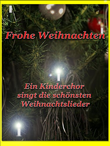 Frohe Weihnachten - Ein Kinderchor singt die schönsten Weihnachtslieder