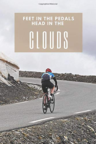 Feet In The Pedals Head In The Clouds: Inspirational Quote Cycling Journal - Fathers Day Gift For Road Cycling Lovers - 6x9