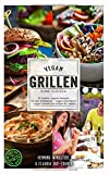 Vegan: Vegan grillen ohne Fleisch - 51 leckere, vegane Rezepte für den Grillabend - vegan orientalisch - vegan schnell und einfach für jeden!