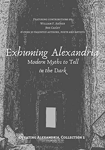 Exhuming Alexandria: Modern Myths to Tell in the Dark (Curating Alexandria, Band ()