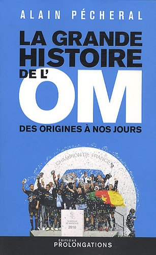 La grande histoire de l'OM Edition 2010 par Alain Pecheral
