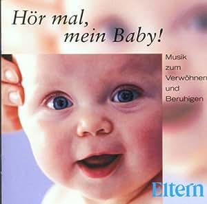 Hör Mal, Mein Baby - Musik zum Verwöhnen und Beruhigen