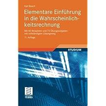 Elementare Einführung in die Wahrscheinlichkeitsrechnung: Mit 82 Beispielen und 73 Übungsaufgaben mit vollständigem Lösungsweg (German Edition)