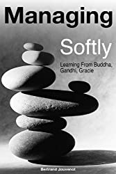 Managing Softly: Learning From Buddha, Gandhi, Gracie (English Edition)