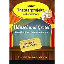 Unser Theaterprojekt, Band 2 - Hänsel und Gretel - Zum Glück war´s nur ein Traum