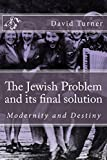 The Jewish Problem and its final solution: Modernity and Destiny (English Edition)