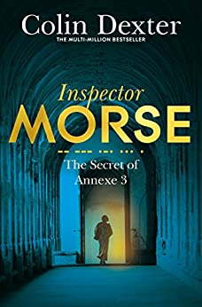 The Secret of Annexe 3 (Inspector Morse Series Book 7) by [Dexter, Colin]