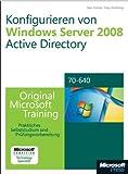 Konfigurieren von Windows Server 2008 Active Directory - Original Microsoft Training für Examen 70-640, m. 2 CD-ROMs: Praktisches Selbststudium und Prüfungsvorbereitung