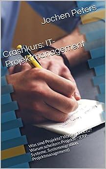 Crashkurs: IT-Projektmanagement: Was sind Projekte? Was ist Prince2? Warum scheitern Projekte? (ERP-Systeme, Systemmigration, Projektmanagement)