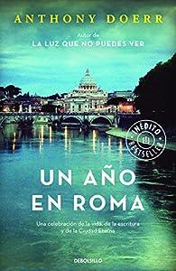Un año en Roma: Una celebración de la vida, de la escritura y de la Ciudad Eterna par Anthony Doerr
