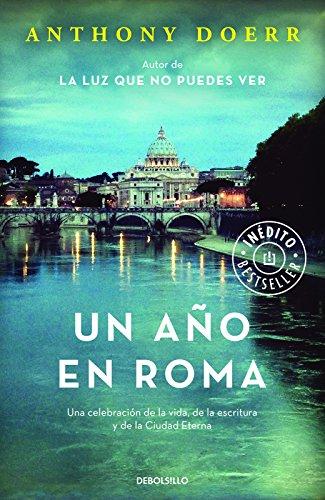 Un año en Roma: Una celebración de la vida, de la escritura y de la Ciudad Eterna (BEST SELLER) por Anthony Doerr
