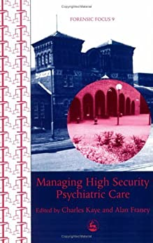 Managing High Security Psychiatric Care (Forensic Focus) by [Kaye, Charles]