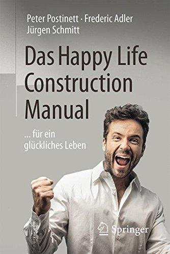 Das Happy Life Construction Manual: . . . für ein glückliches Leben (Ausrichtung Ziel)