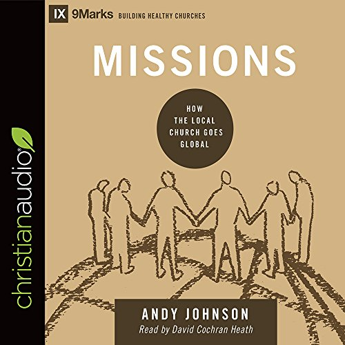 Missions: How the Local Church Goes Global (9Marks)