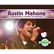 Austin Mahone: Cantante Famoso y Compositor de Musica Pop (Austin Mahone: Famous Pop Singer & Songwriter) (Biografias: Gente Popular /Pop Bios)
