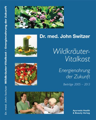 Wildkräuter-Vitalkost mit Gerson 2.0 Anti-Krebs-Therapie: Energienahrung der Zukunft v. Dr. med. John Switzer -