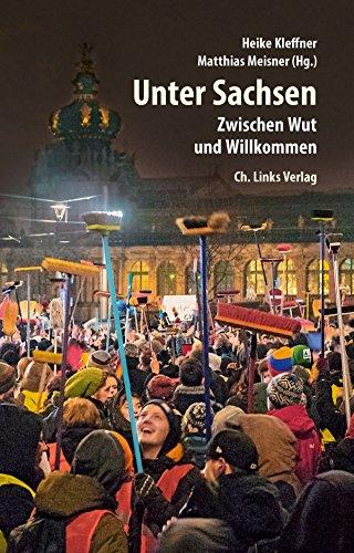 Unter Sachsen: Zwischen Wut und Willkommen (Politik & Zeitgeschichte)