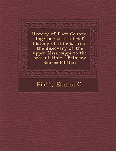 History of Piatt County; together with a brief history of Illinois from the discovery of the upper Mississippi to the present time
