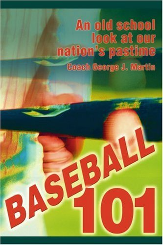 BASEBALL 101: An old school look at our nation's pastime by George Martin (2003-11-24) par George Martin