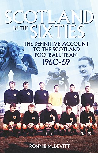 Scotland in the 60s: The Definitive Account of the Scottish National Football Side During the 1960s