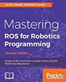 #4: Mastering ROS for Robotics Programming: Design, build, and simulate complex robots using the Robot Operating System, 2nd Edition