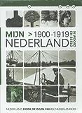 Mijn Nederland in woord en beeld Nederland door de ogen van de Nederlanders Mijn Nederland 1900-1919