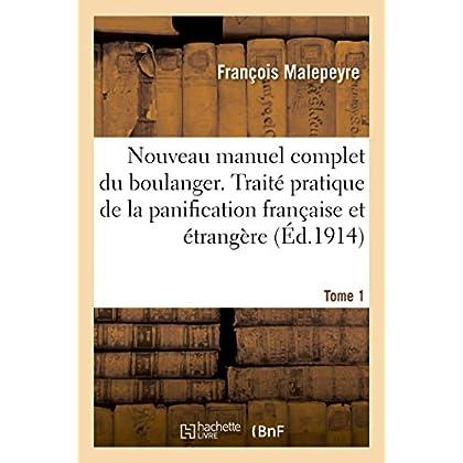 Nouveau manuel complet du boulanger ou Traité pratique de la panification française et étrangère: Nouvelle édition