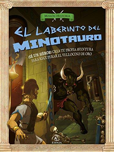 El laberinto del minotauro: ¡Sé un héroe! Crea tu propia aventura para encontrar el vellocino de oro (Misión Historia) por AA. VV.