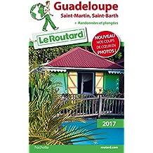 Guide du Routard Guadeloupe (St Martin, St Barth) 2017 : + Randonnées et plongées !