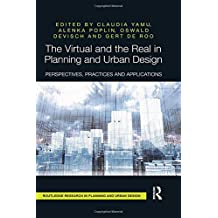 The Virtual and the Real in Planning and Urban Design: Perspectives, Practices and Applications (Routledge Research in Planning)