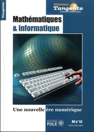 Tangente, Hors-série N° 52 : Mathématiques et informatique : Une nouvelle ère numérique
