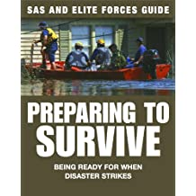 Preparing to Survive: Being Ready For When Disaster Strikes (SAS and Elite Forces Guide) (English Edition)