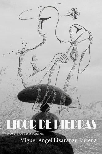 Licor de piedras: novela de sensaciones por Miguel Ángel Lizaranzu