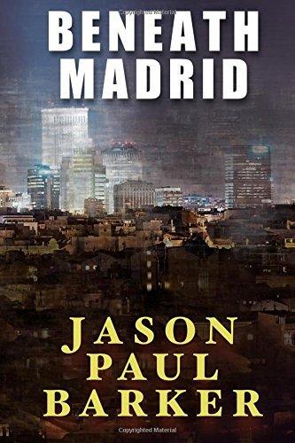 Beneath Madrid by Jason Paul Barker (2016-05-05)