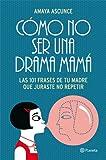 Cómo no ser una drama mamá: Las 101 frases de tu madre que juraste no repetir ((Fuera de colección))
