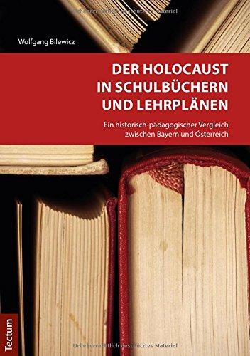 Der Holocaust in Schulbüchern und Lehrplänen: Ein historisch-pädagogischer Vergleich zwischen Bayern und Österreich