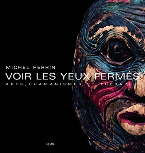 Voir Les Yeux Fermes: Arts, Chamanismes Et Therapies par Michel Perrin
