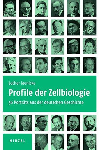 Profile der Zellbiologie: 36 Porträts aus der deutschen Geschichte