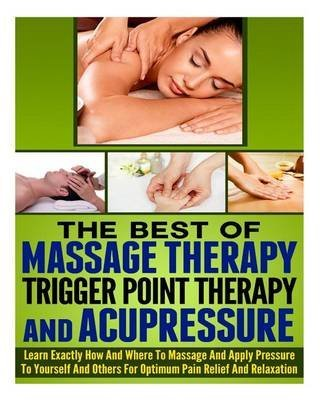 [(The Best of Massage Therapy, Trigger Point Therapy, and Acupressure)] [By (author) Ace Mccloud] published on (June, 2014)