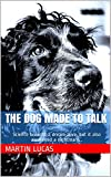 The Dog Made to Talk: they brought a dream alive, but they also awakened a nightmare...
