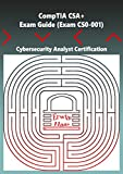 CompTIA CSA+. Exam Guide (Exam CS0-001): Cybersecurity Analyst Certification