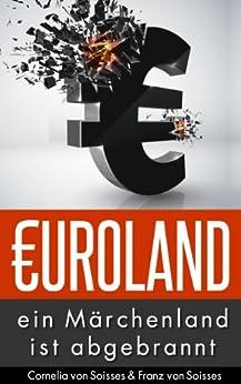 Euro-Land - ein Märchenland ist abgebrannt von [von Soisses, Franz, von Soisses, Cornelia]