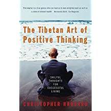 The Tibetan Art Of Positive Thinking: Skilful Thoughts for Successful Living