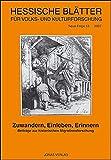 Zuwandern, Einleben, Erinnern: Beiträge zur historischen Migrationsforschung (Hessische Blätter für Volks- und Kulturforschung, Band 43)